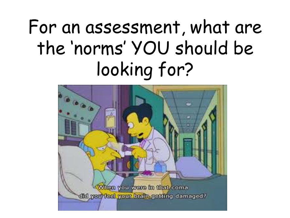For an assessment, what are the 'norms' YOU should be looking for
