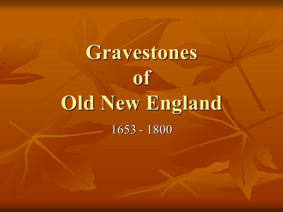Gravestones of Old New England 1653 - 1800