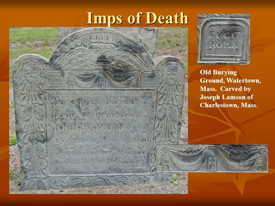 Imps of Death Old Burying Ground, Watertown, Mass. Carved by Joseph Lamson of Charlestown, Mass.