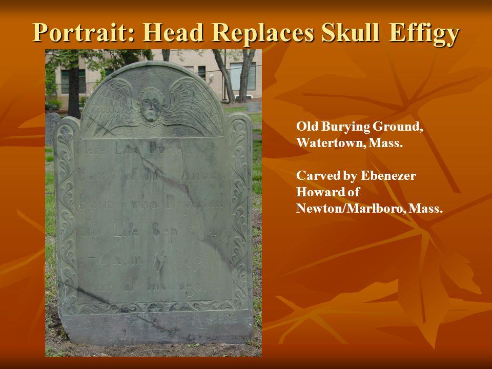 Portrait: Head Replaces Skull Effigy Old Burying Ground, Watertown, Mass. Carved by Ebenezer Howard of Newton/Marlboro, Mass.