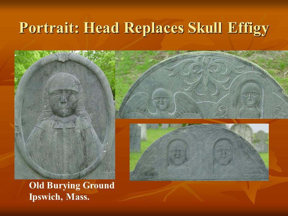 Portrait: Head Replaces Skull Effigy Old Burying Ground Ipswich, Mass.