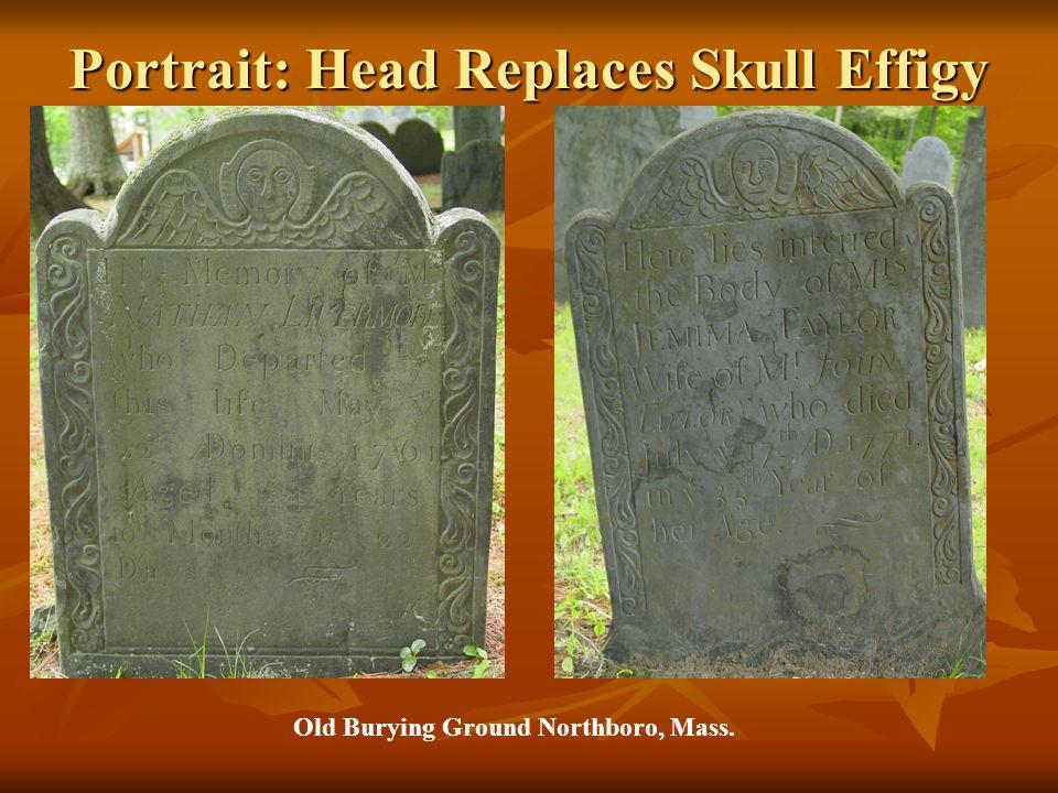 Portrait: Head Replaces Skull Effigy Old Burying Ground Northboro, Mass.