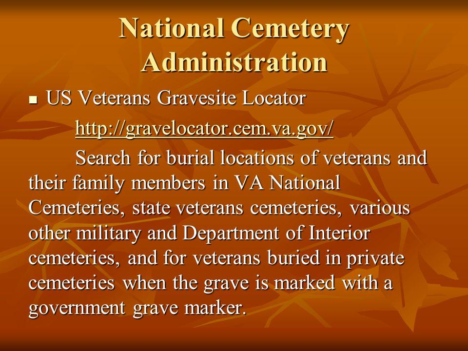 National Cemetery Administration US Veterans Gravesite Locator US Veterans Gravesite Locator http://gravelocator.cem.va.gov/ Search for burial locatio
