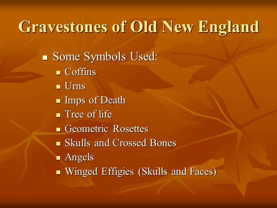 Gravestones of Old New England Some Symbols Used: Some Symbols Used: Coffins Coffins Urns Urns Imps of Death Imps of Death Tree of life Tree of life G