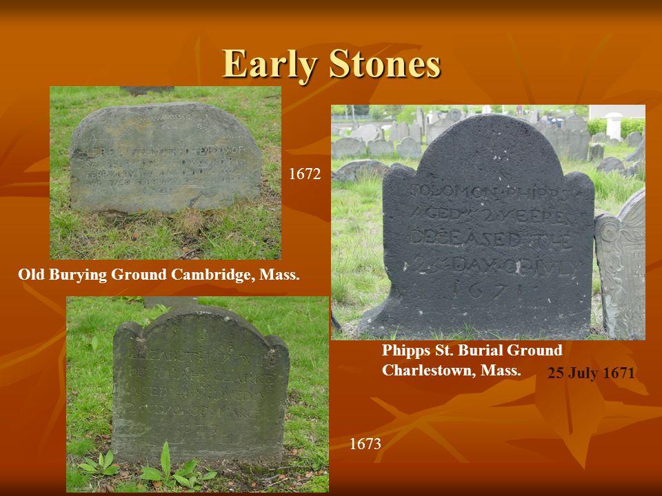 Early Stones Phipps St. Burial Ground Charlestown, Mass. Old Burying Ground Cambridge, Mass. 1672 25 July 1671 1673