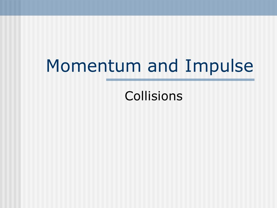 Momentum and Impulse Collisions