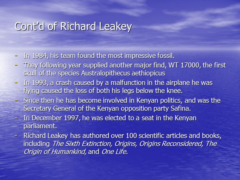 Cont'd of Richard Leakey - In 1984, his team found the most impressive fossil. - They following year supplied another major find, WT 17000, the first