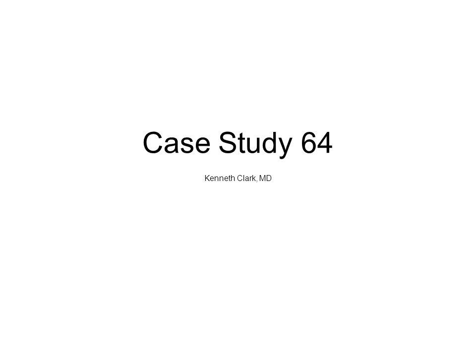 Case Study 64 Kenneth Clark, MD
