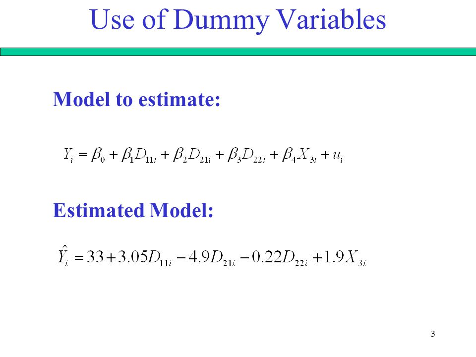 4 Use of Dummy Variables For a male mouse of the first specie: 110 D 11 : 1 if sex = Male, 0 otherwise D 21 : 1 if species = 1, 0 otherwise D 22 : 1 if species = 2, 0 otherwise