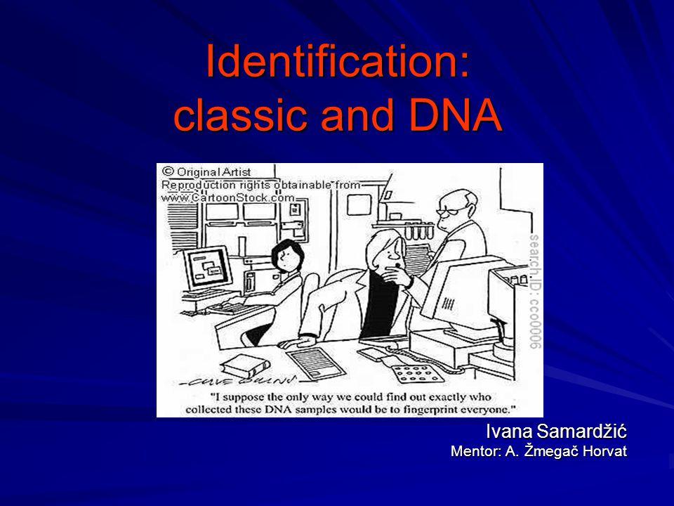 Identification: classic and DNA Ivana Samardžić Mentor: A. Žmegač Horvat