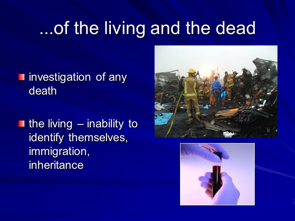 ...of the living and the dead investigation of any death the living – inability to identify themselves, immigration, inheritance