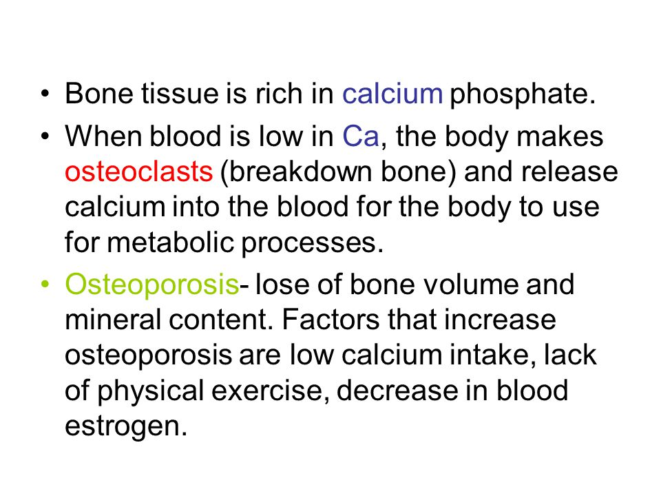 Bone tissue is rich in calcium phosphate.