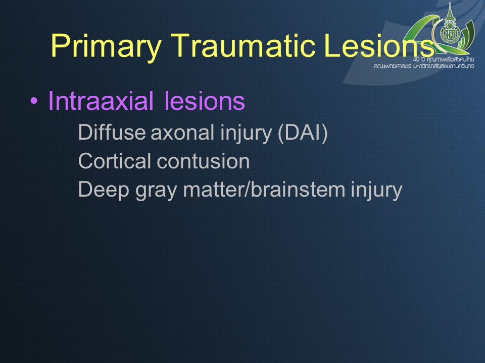 Primary Traumatic Lesions Intraaxial lesions Diffuse axonal injury (DAI) Cortical contusion Deep gray matter/brainstem injury