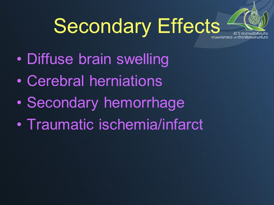 Secondary Effects Diffuse brain swelling Cerebral herniations Secondary hemorrhage Traumatic ischemia/infarct