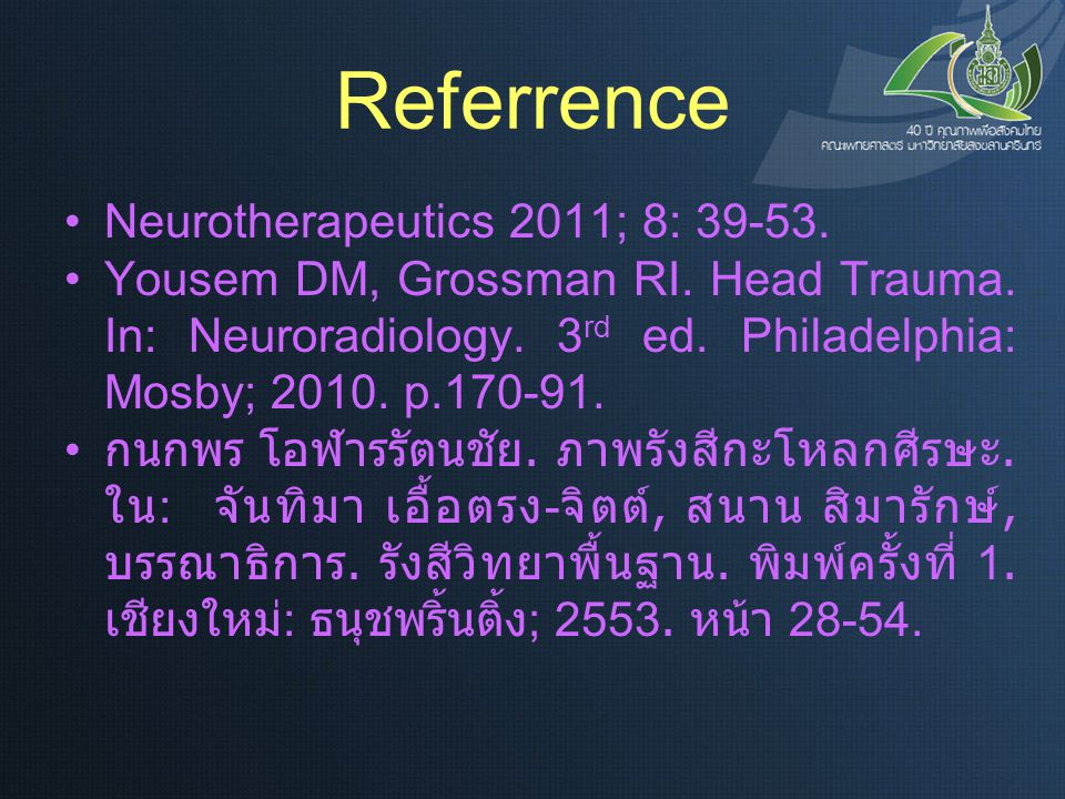 Referrence Neurotherapeutics 2011; 8: 39-53. Yousem DM, Grossman RI. Head Trauma. In: Neuroradiology. 3 rd ed. Philadelphia: Mosby; 2010. p.170-91. กน