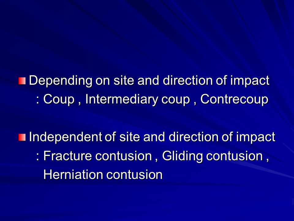 Depending on site and direction of impact : Coup, Intermediary coup, Contrecoup : Coup, Intermediary coup, Contrecoup Independent of site and directio