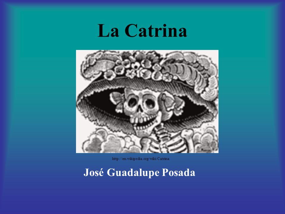 La Catrina José Guadalupe Posada http://en.wikipedia.org/wiki/Catrina