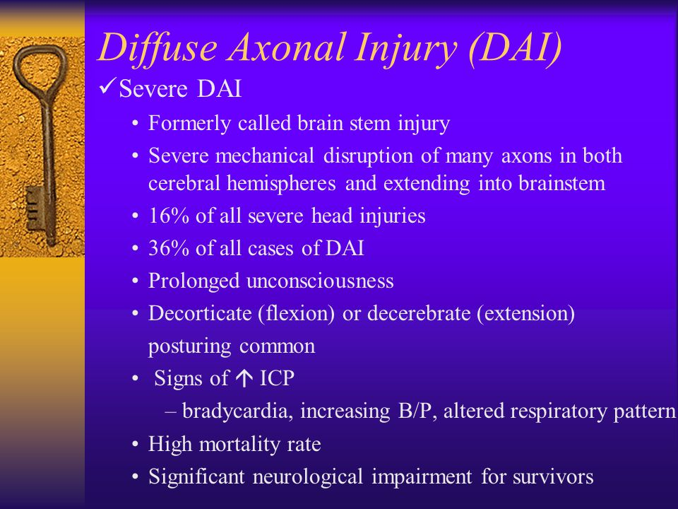 Diffuse Axonal Injury (DAI) Severe DAI Formerly called brain stem injury Severe mechanical disruption of many axons in both cerebral hemispheres and extending into brainstem 16% of all severe head injuries 36% of all cases of DAI Prolonged unconsciousness Decorticate (flexion) or decerebrate (extension) posturing common Signs of  ICP –bradycardia, increasing B/P, altered respiratory pattern High mortality rate Significant neurological impairment for survivors