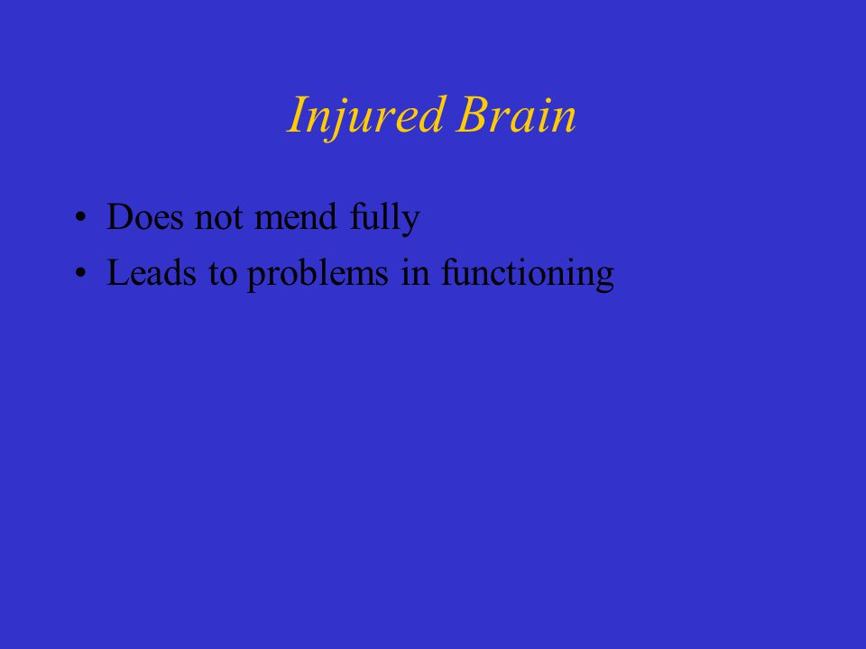 Injured Brain Does not mend fully Leads to problems in functioning