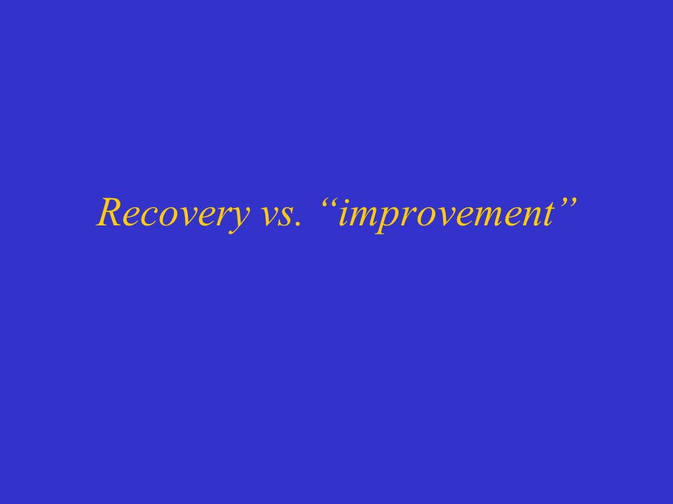 Recovery vs. improvement