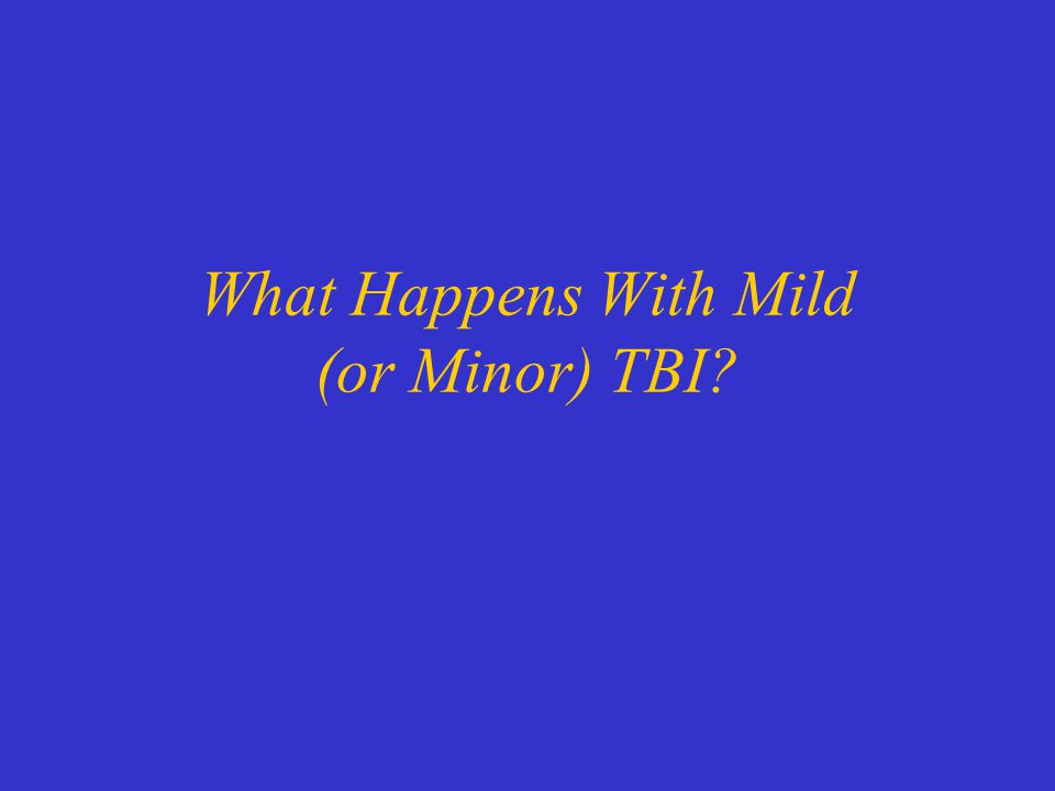 What Happens With Mild (or Minor) TBI