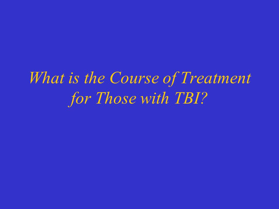 What is the Course of Treatment for Those with TBI