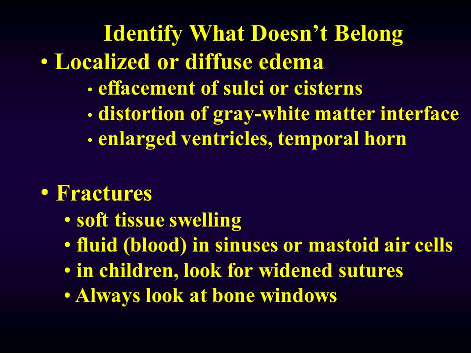Identify What Doesn't Belong Hyperdensities (whiter) extra-axial hematomas (SDH, EDH) ICB or contusion SAH in sulci, cisterns or ventricles Hypodensit