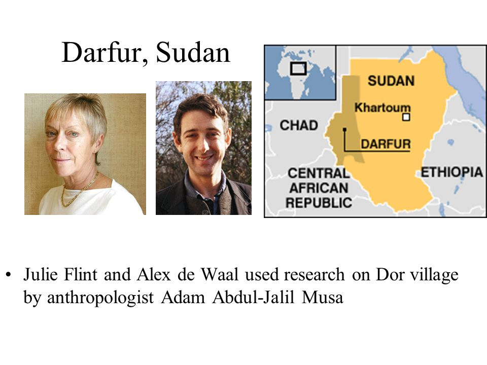 Darfur, Sudan Julie Flint and Alex de Waal used research on Dor village by anthropologist Adam Abdul-Jalil Musa