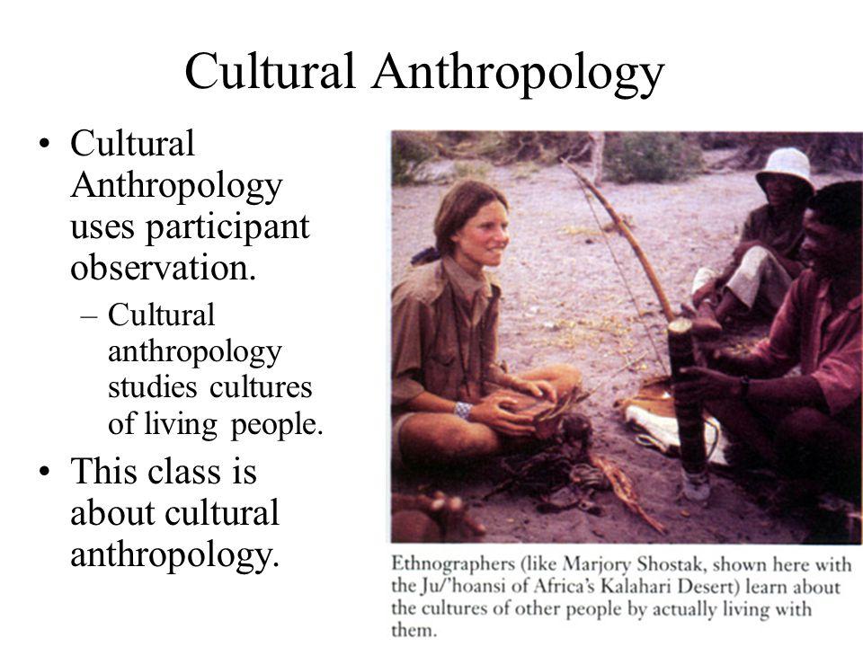 Cultural Anthropology Cultural Anthropology uses participant observation.