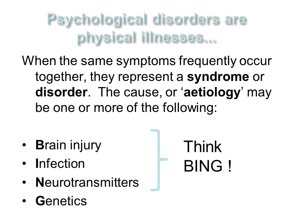 When the same symptoms frequently occur together, they represent a syndrome or disorder. The cause, or 'aetiology' may be one or more of the following