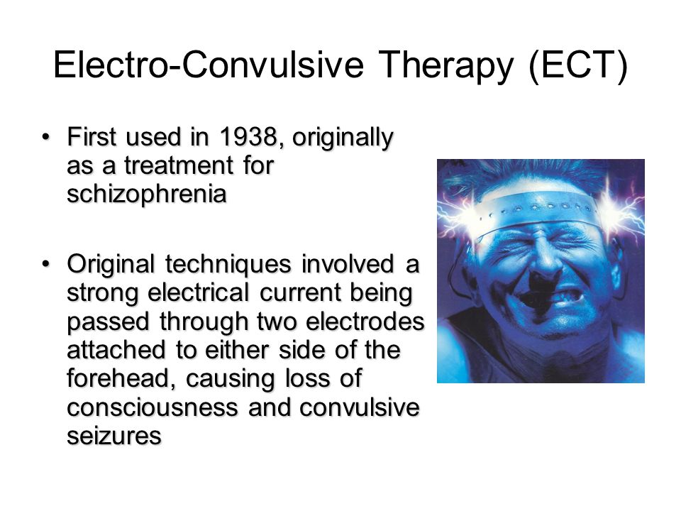 Electro-Convulsive Therapy (ECT) First used in 1938, originally as a treatment for schizophreniaFirst used in 1938, originally as a treatment for schi