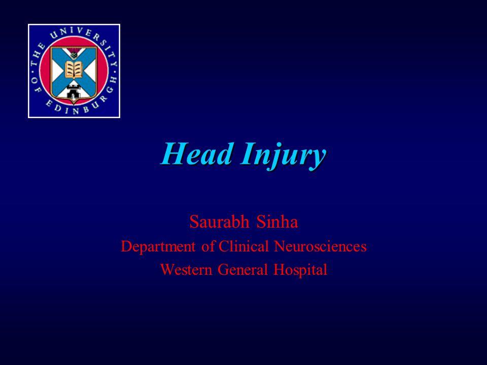 Head Injury Saurabh Sinha Department of Clinical Neurosciences Western General Hospital