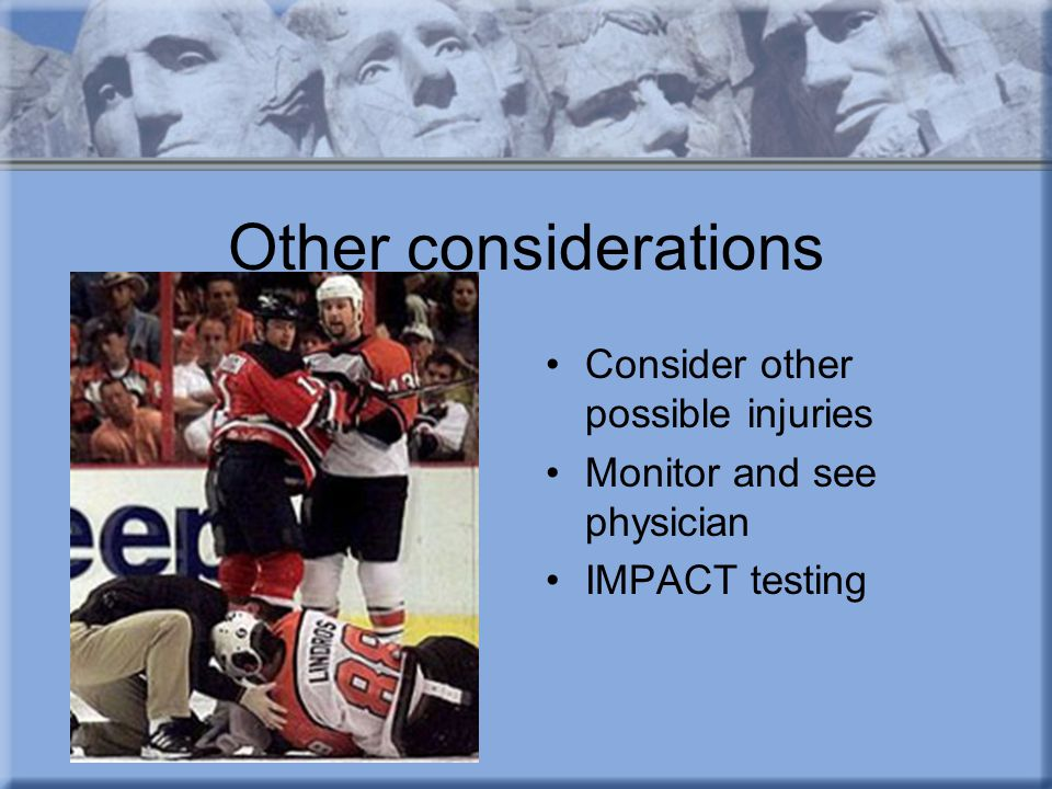 Other considerations Consider other possible injuries Monitor and see physician IMPACT testing