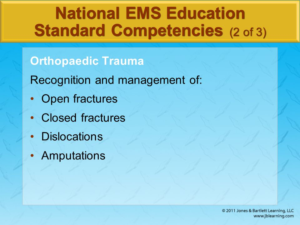 National EMS Education Standard Competencies (2 of 3) Orthopaedic Trauma Recognition and management of: Open fractures Closed fractures Dislocations A