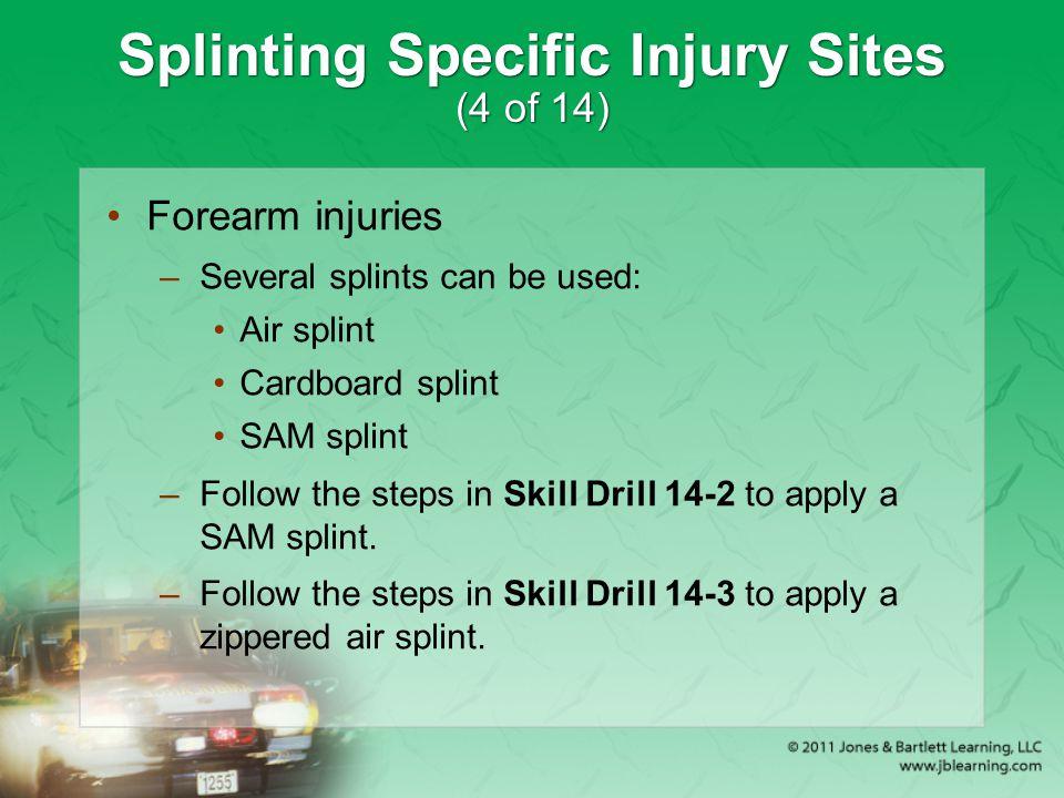 Splinting Specific Injury Sites (4 of 14) Forearm injuries –Several splints can be used: Air splint Cardboard splint SAM splint –Follow the steps in S