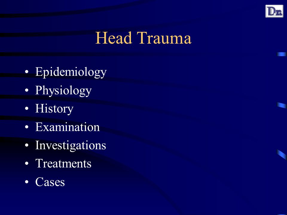 Head Trauma Epidemiology Physiology History Examination Investigations Treatments Cases