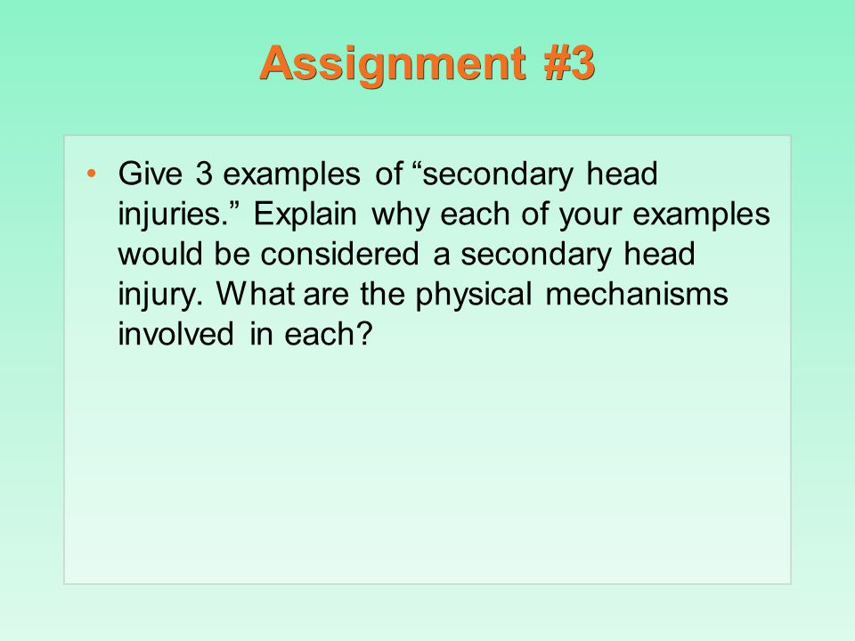 """Assignment #3 Give 3 examples of """"secondary head injuries."""" Explain why each of your examples would be considered a secondary head injury. What are th"""