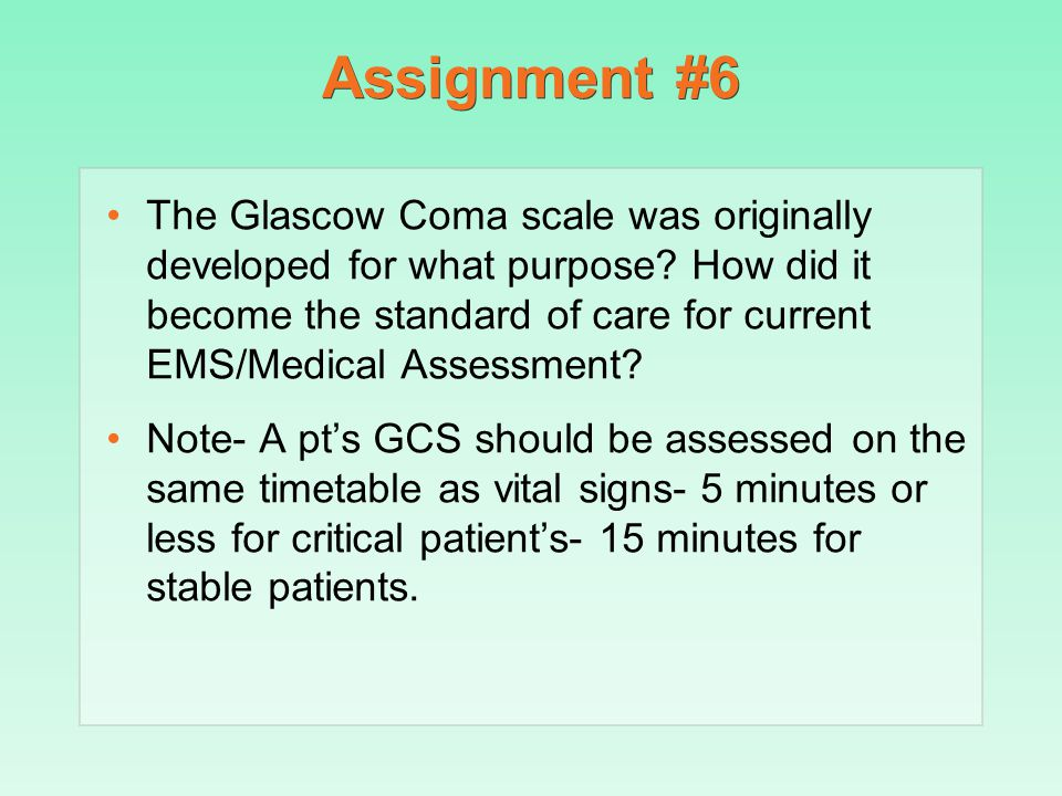 Assignment #6 The Glascow Coma scale was originally developed for what purpose? How did it become the standard of care for current EMS/Medical Assessm