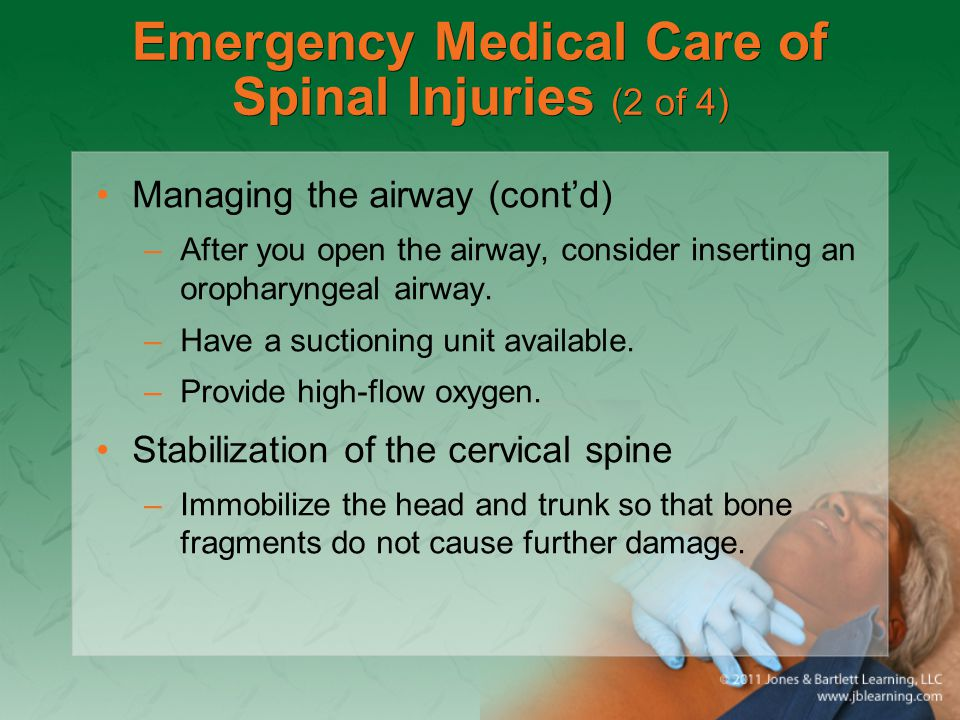Emergency Medical Care of Spinal Injuries (2 of 4) Managing the airway (cont'd) –After you open the airway, consider inserting an oropharyngeal airway
