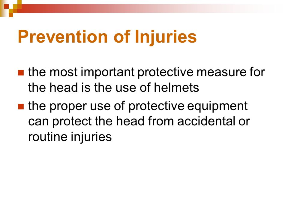 Prevention of Injuries the most important protective measure for the head is the use of helmets the proper use of protective equipment can protect the