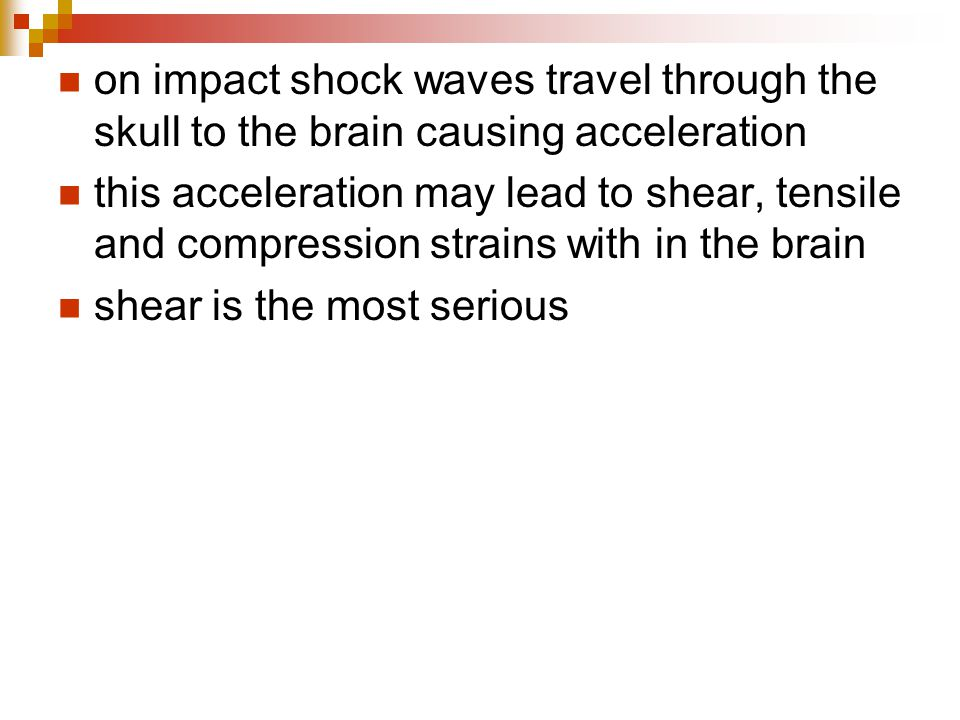 on impact shock waves travel through the skull to the brain causing acceleration this acceleration may lead to shear, tensile and compression strains