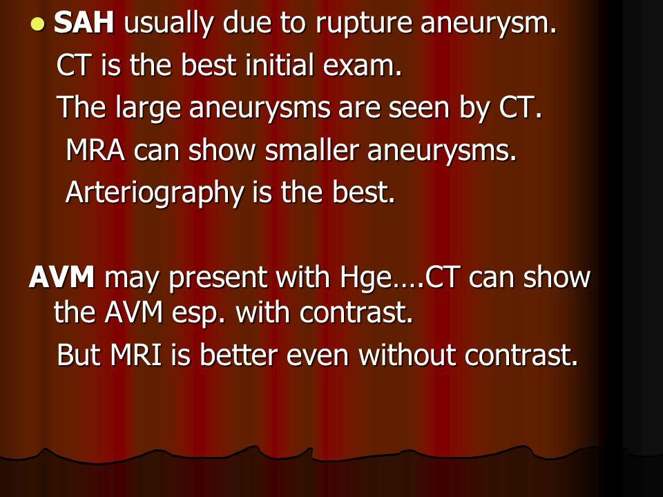 SAH usually due to rupture aneurysm.SAH usually due to rupture aneurysm.