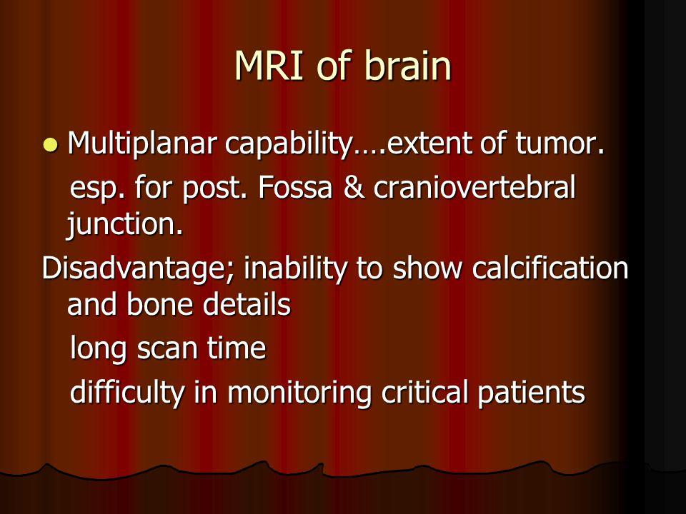 MRI of brain Multiplanar capability….extent of tumor.
