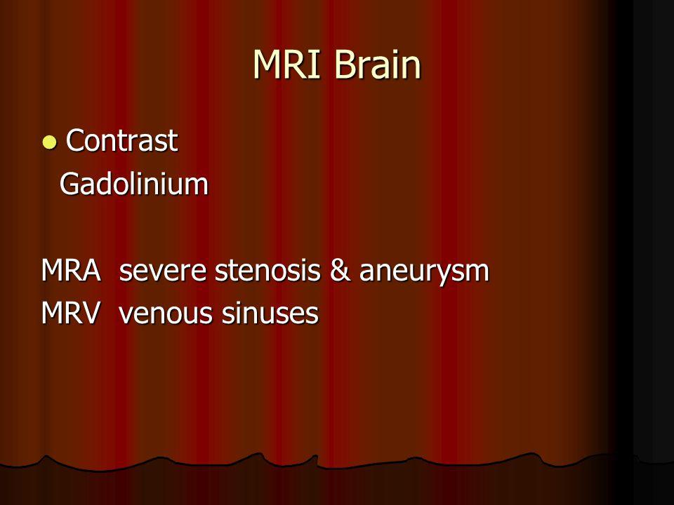 MRI Brain Contrast Contrast Gadolinium Gadolinium MRA severe stenosis & aneurysm MRV venous sinuses
