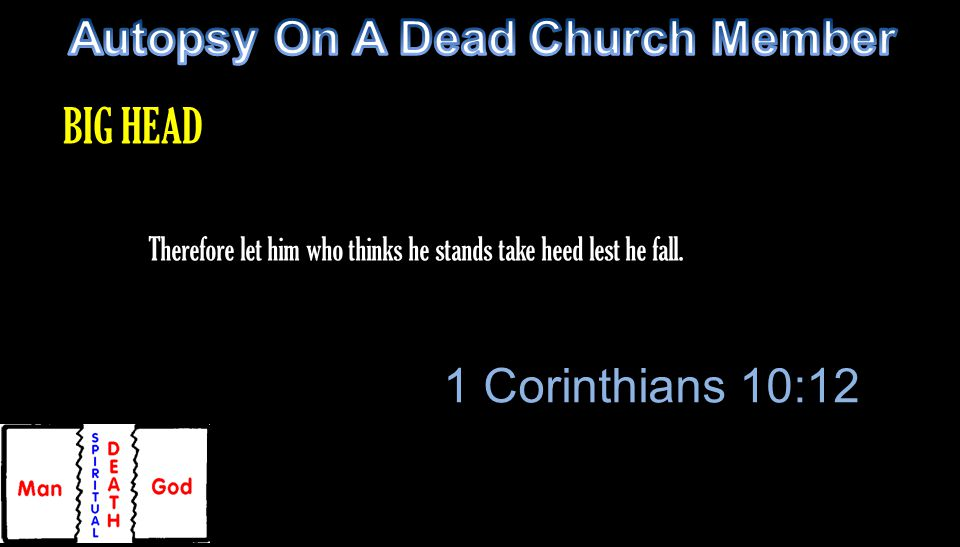Therefore let him who thinks he stands take heed lest he fall. 1 Corinthians 10:12 BIG HEAD