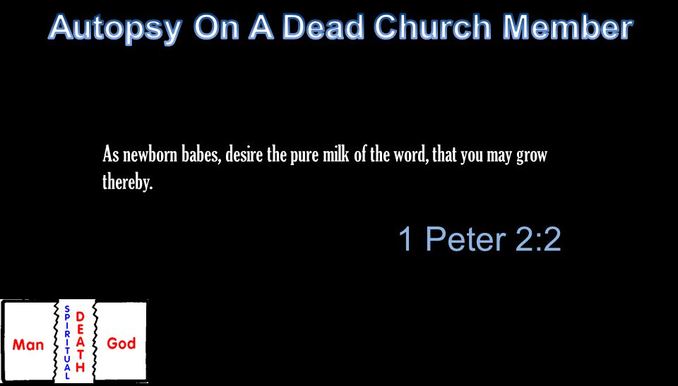 As newborn babes, desire the pure milk of the word, that you may grow thereby. 1 Peter 2:2