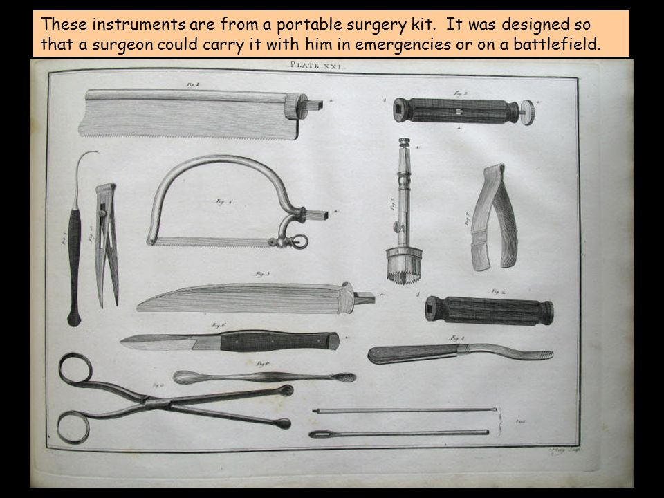These instruments are from a portable surgery kit. It was designed so that a surgeon could carry it with him in emergencies or on a battlefield.
