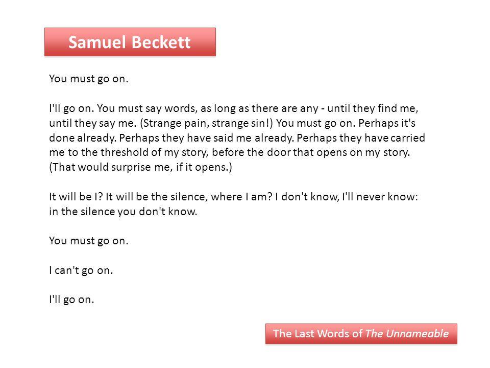 Samuel Beckett You must go on. I ll go on.