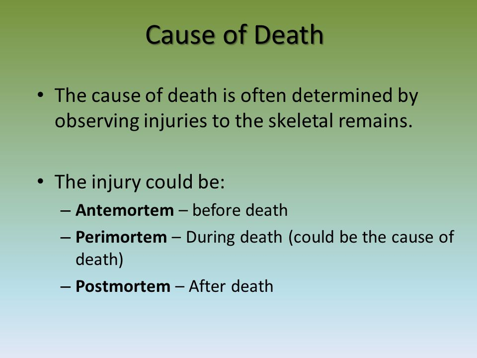 Cause of Death The cause of death is often determined by observing injuries to the skeletal remains.