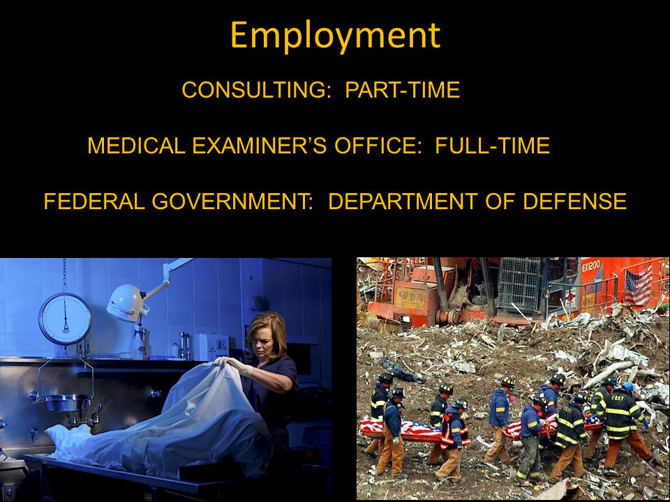 Employment CONSULTING: PART-TIME MEDICAL EXAMINER'S OFFICE: FULL-TIME FEDERAL GOVERNMENT: DEPARTMENT OF DEFENSE
